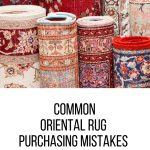 Common Oriental rug purchasing mistakes you must avoid