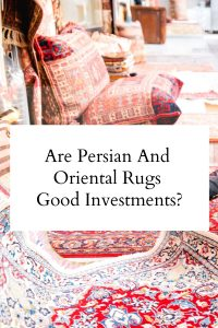 Are Persian And Oriental Rugs Good Investments
