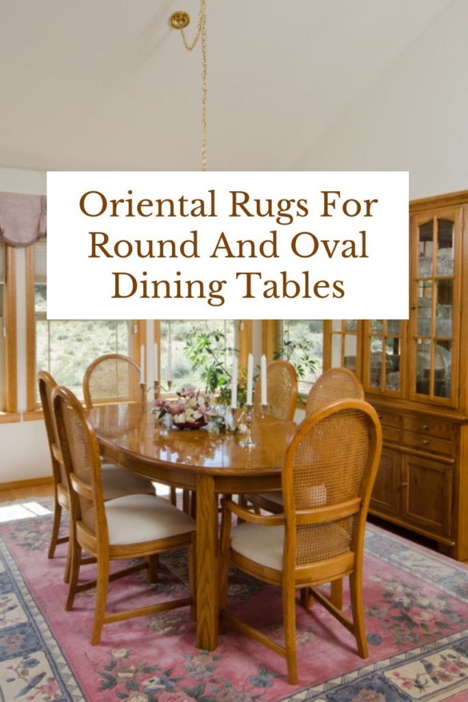 Oriental Rugs For Round And Oval Dining Tables