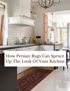 How Persian Rugs Can Spruce Up The Look Of Your Kitchen