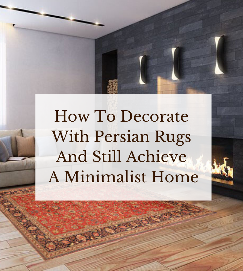 How To Decorate With Persian Rugs And Still Achieve A